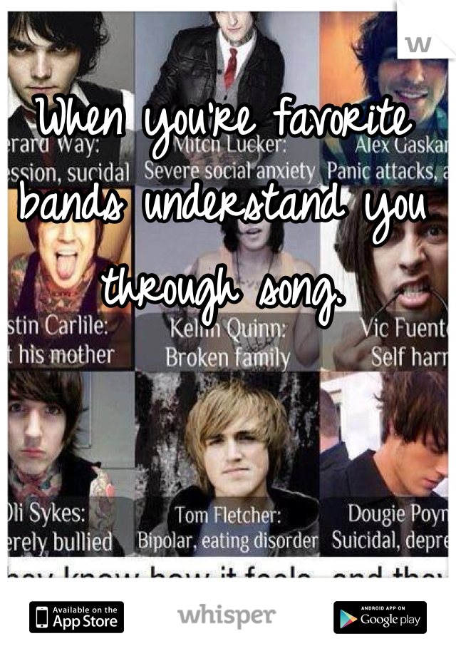 When you're favorite bands understand you through song.