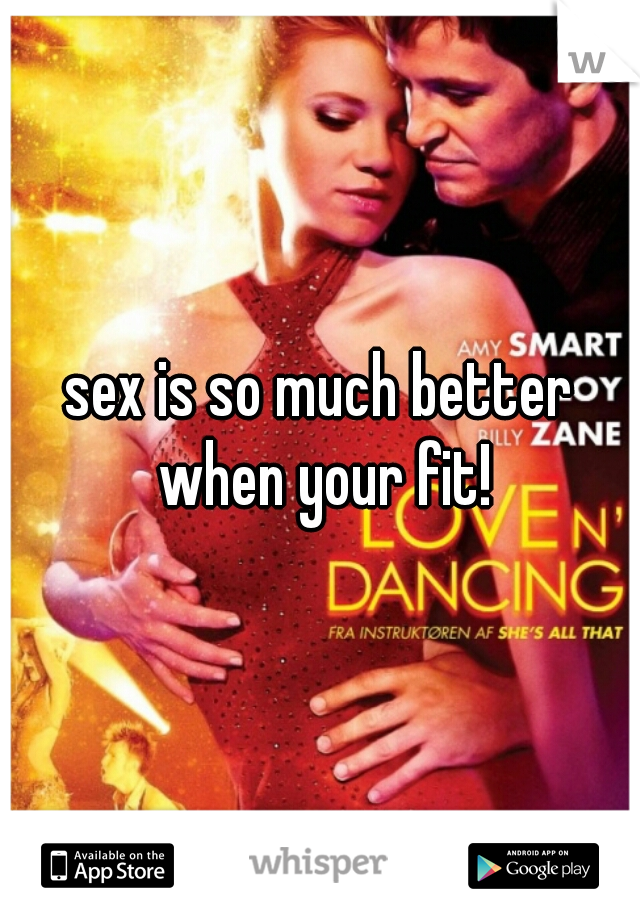 sex is so much better when your fit!
