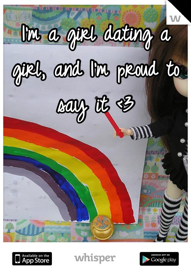 I'm a girl dating a girl, and I'm proud to say it <3