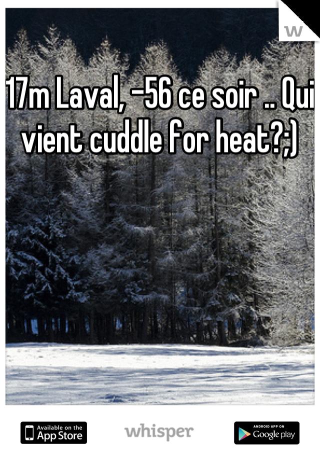 17m Laval, -56 ce soir .. Qui vient cuddle for heat?;)