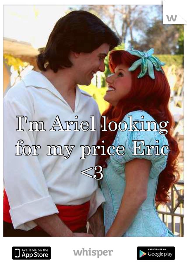 I'm Ariel looking for my price Eric <3