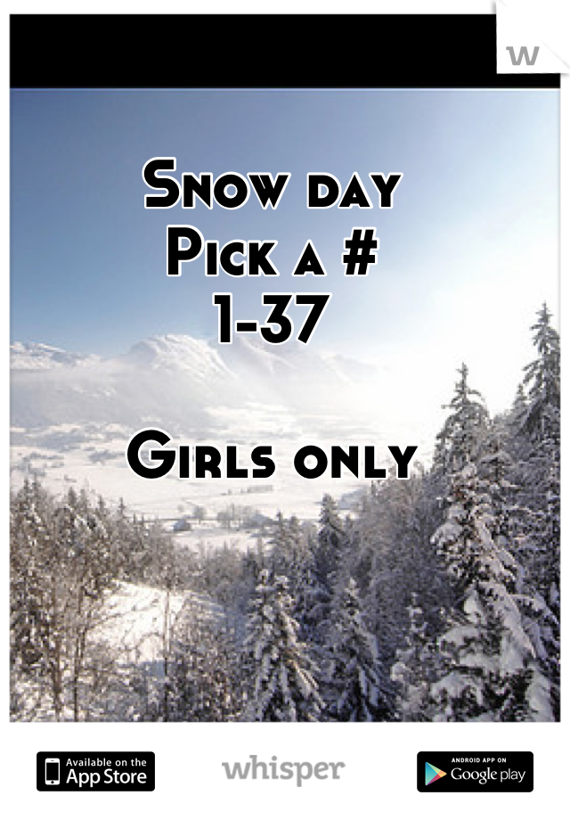 Snow day Pick a # 1-37  Girls only