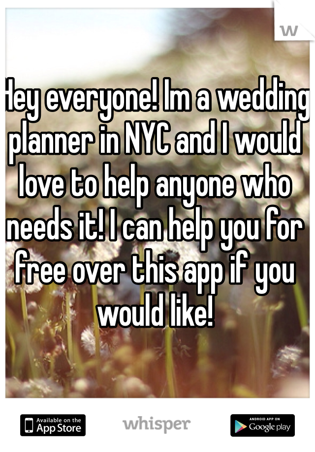 Hey everyone! Im a wedding planner in NYC and I would love to help anyone who needs it! I can help you for free over this app if you would like!