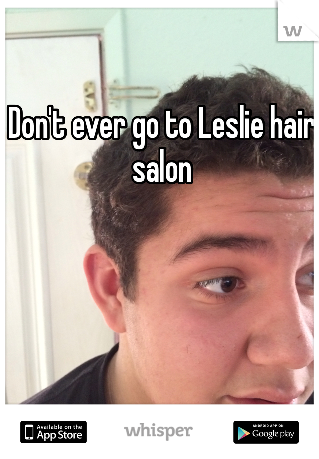Don't ever go to Leslie hair salon