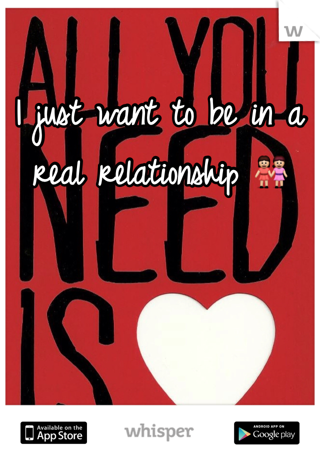 I just want to be in a real relationship 👭
