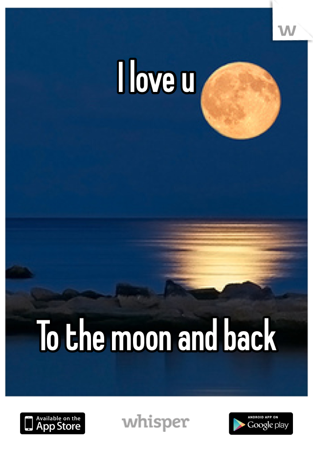 I love u      To the moon and back