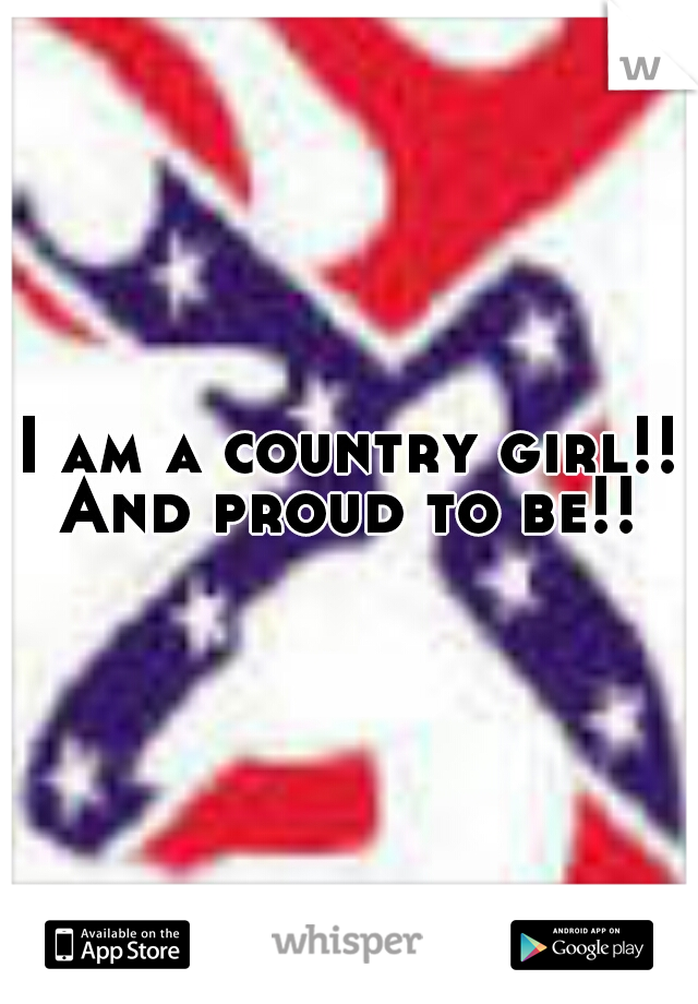 I am a country girl!! And proud to be!!