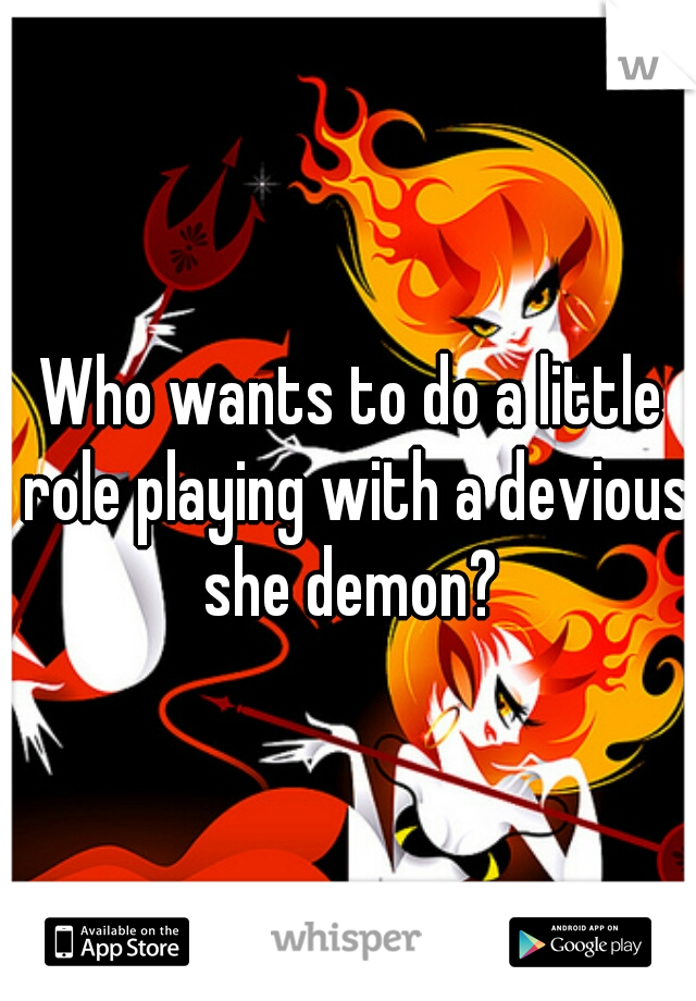 Who wants to do a little role playing with a devious she demon?