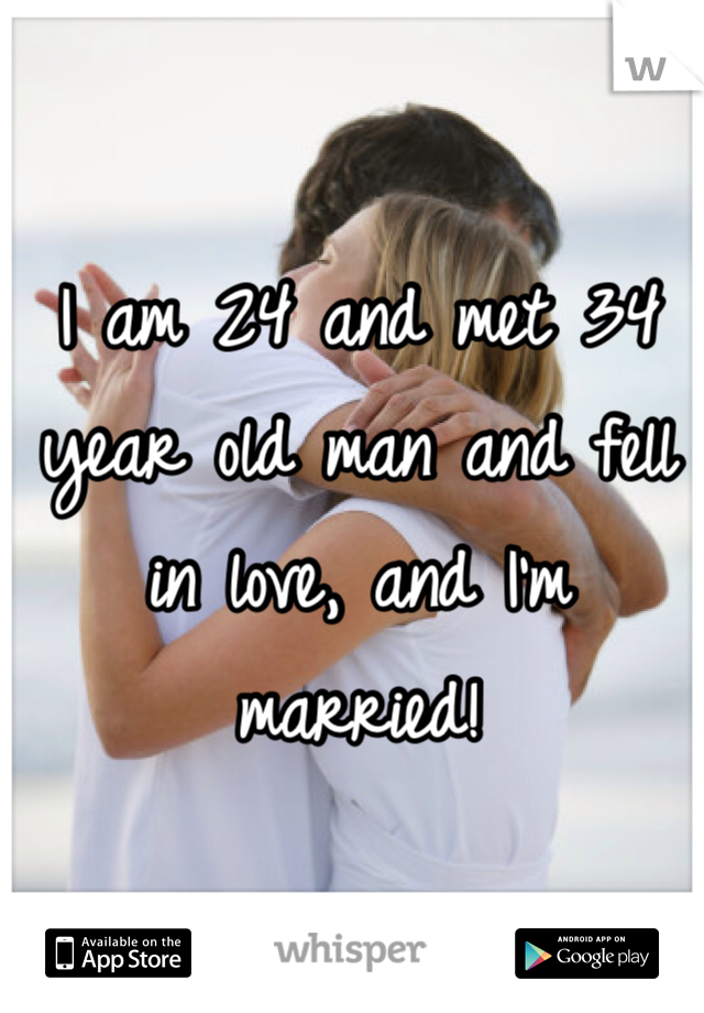 I am 24 and met 34 year old man and fell in love, and I'm married!