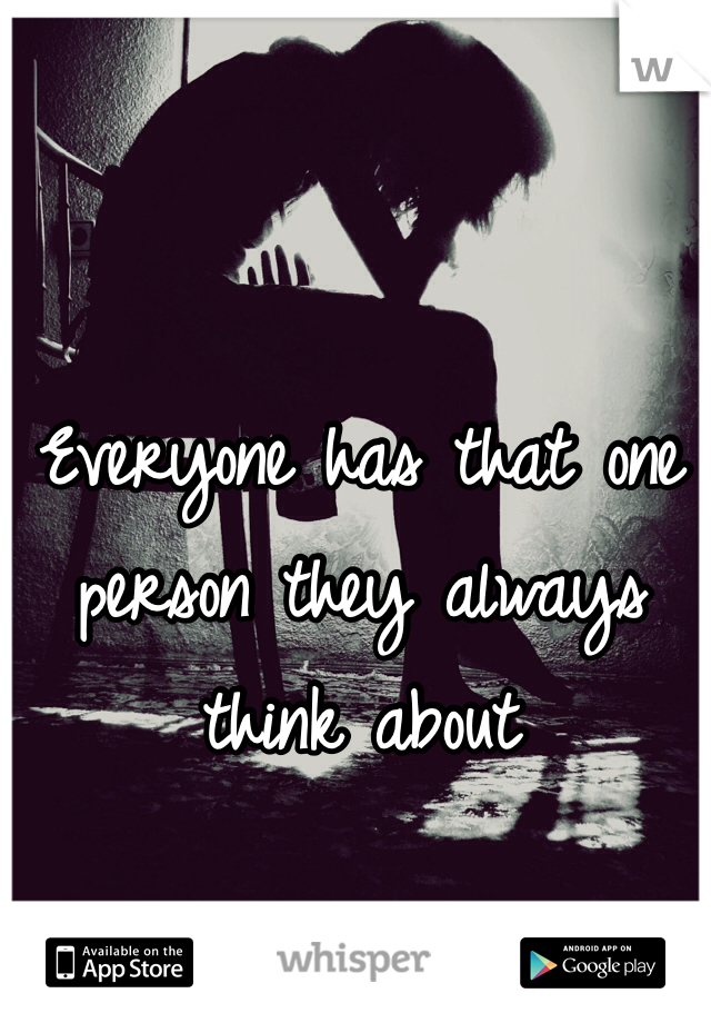 Everyone has that one person they always think about