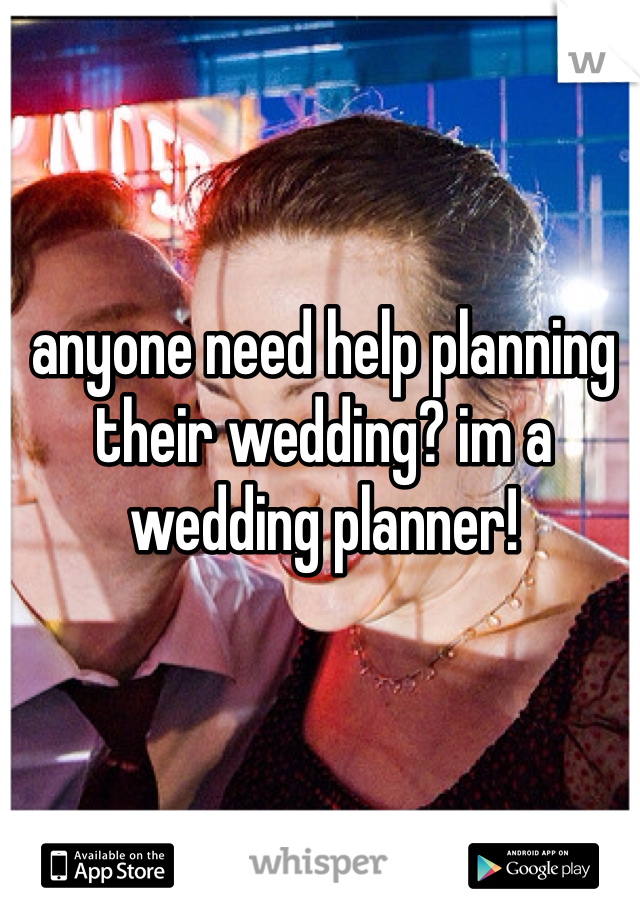anyone need help planning their wedding? im a wedding planner!