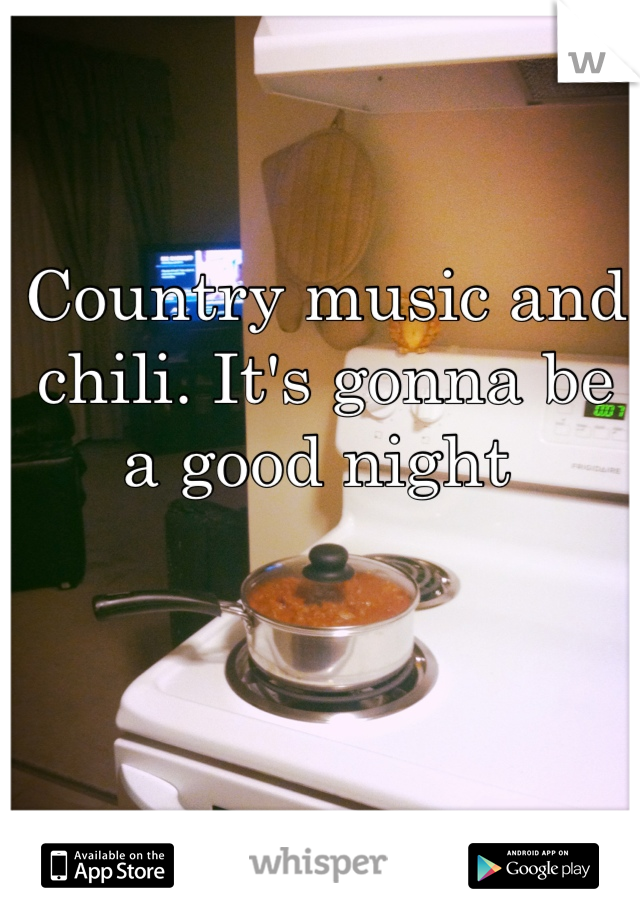 Country music and chili. It's gonna be a good night