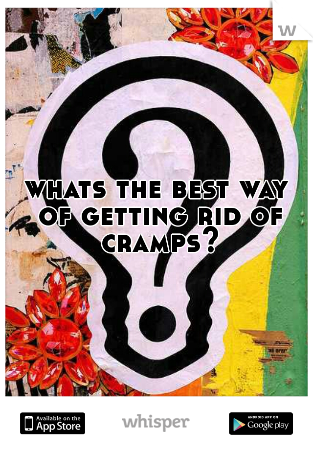 whats the best way of getting rid of cramps?