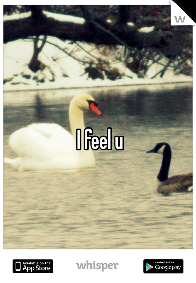 I feel u