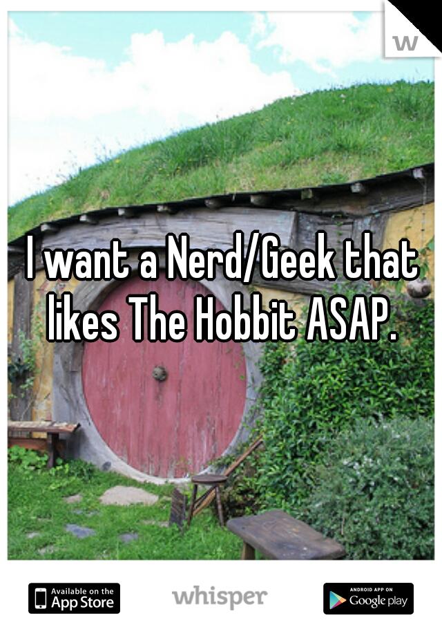 I want a Nerd/Geek that likes The Hobbit ASAP.