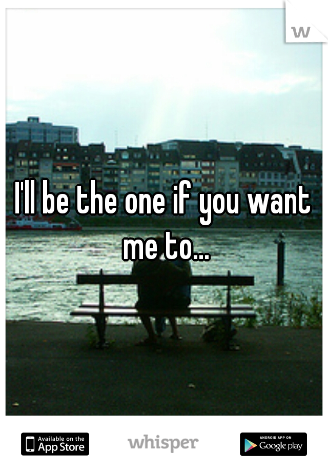 I'll be the one if you want me to...