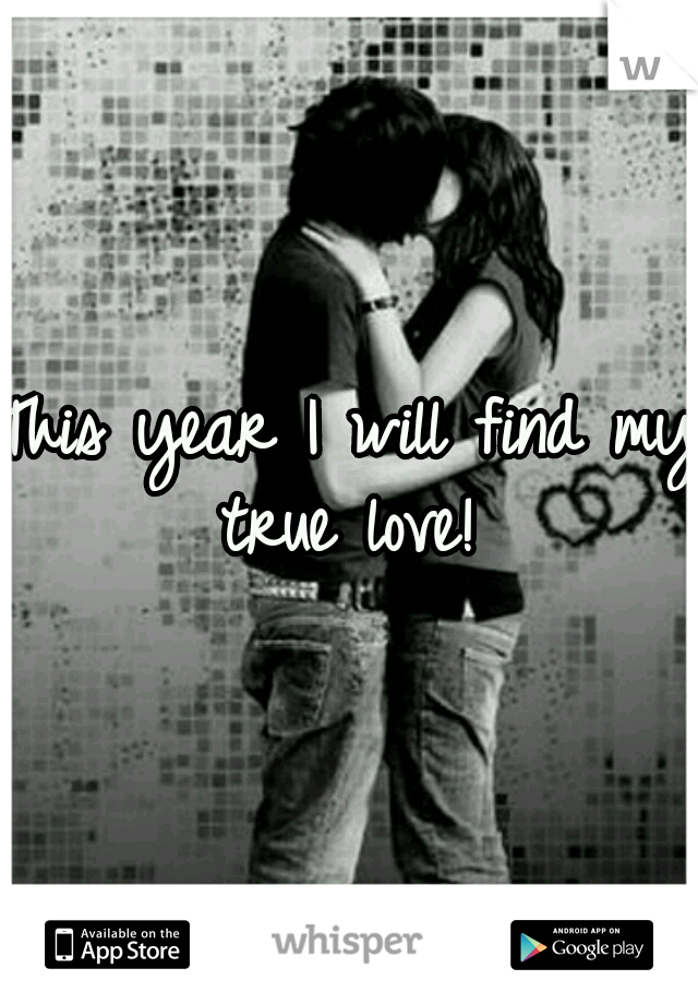 This year I will find my true love!
