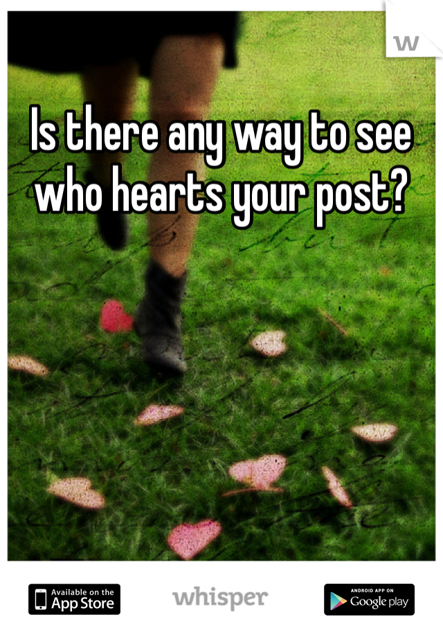 Is there any way to see who hearts your post?
