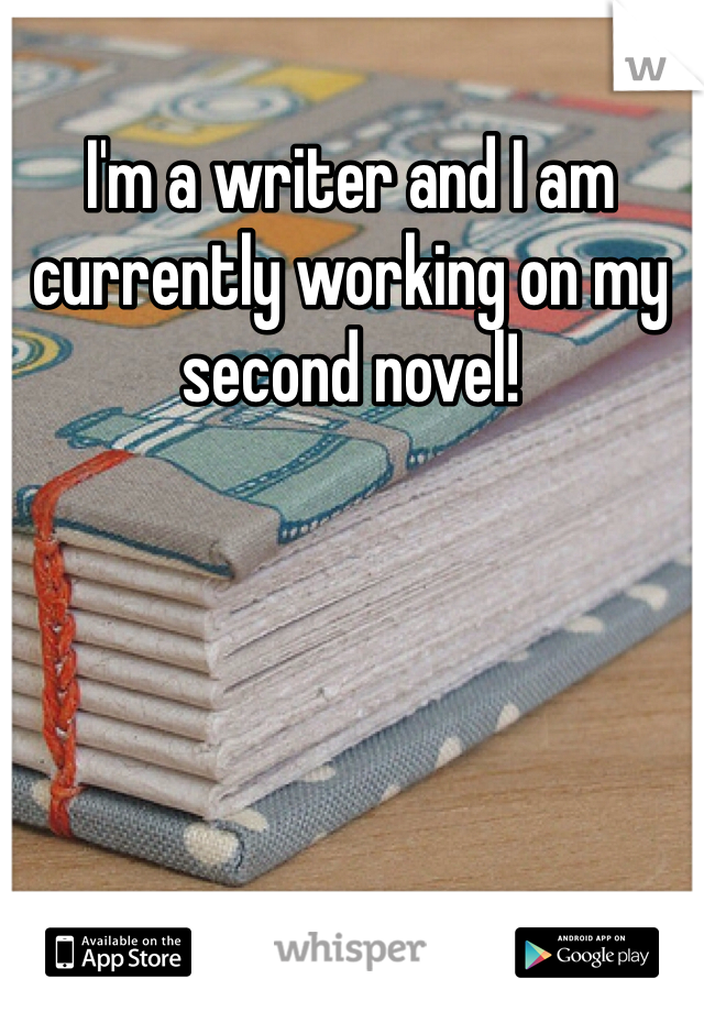 I'm a writer and I am currently working on my second novel!