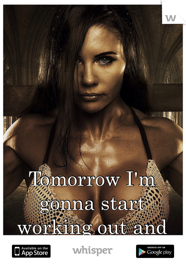Tomorrow I'm gonna start working out and changing my life 👍