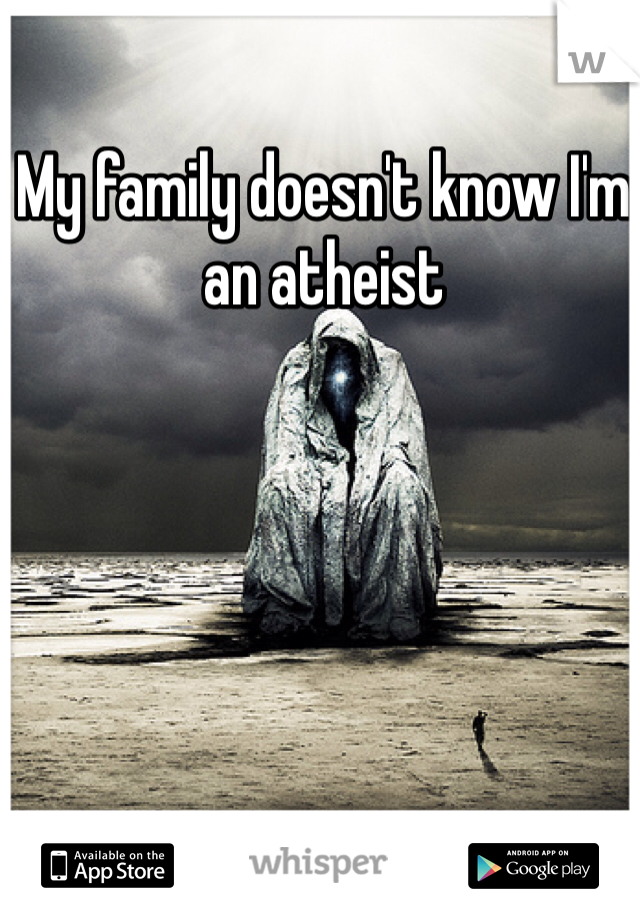 My family doesn't know I'm an atheist