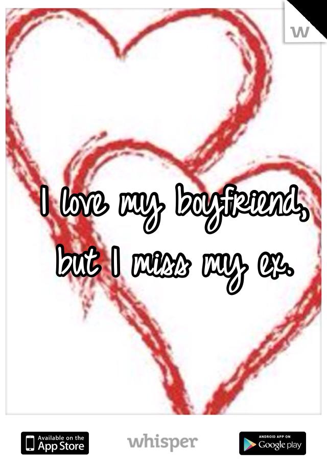 I love my boyfriend, but I miss my ex.