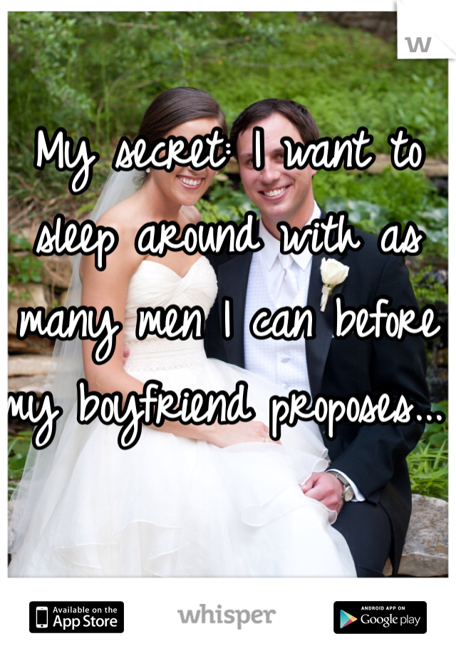 My secret: I want to sleep around with as many men I can before my boyfriend proposes...
