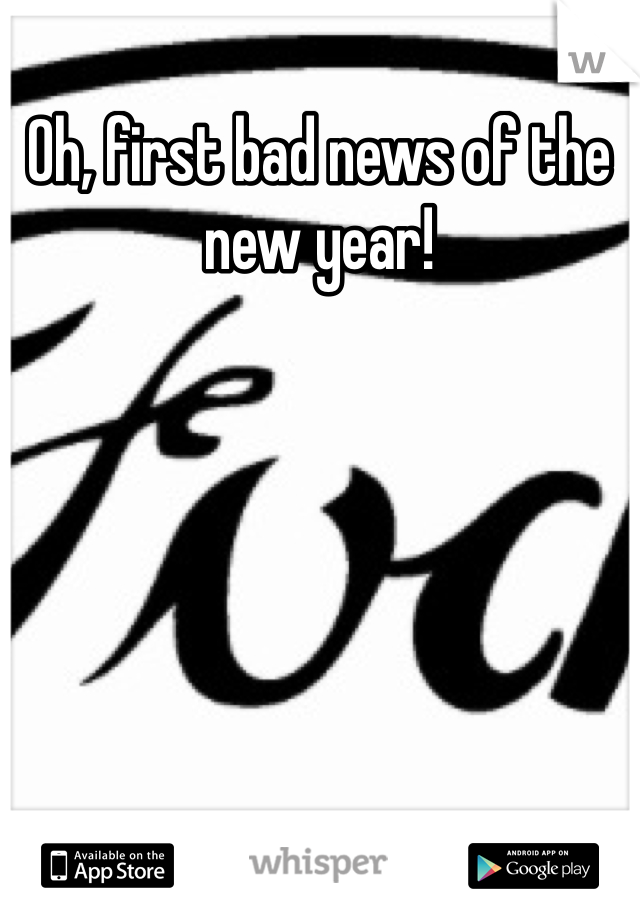 Oh, first bad news of the new year!