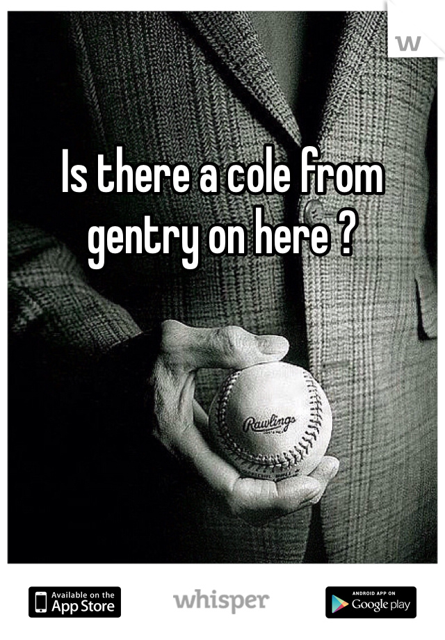 Is there a cole from gentry on here ?
