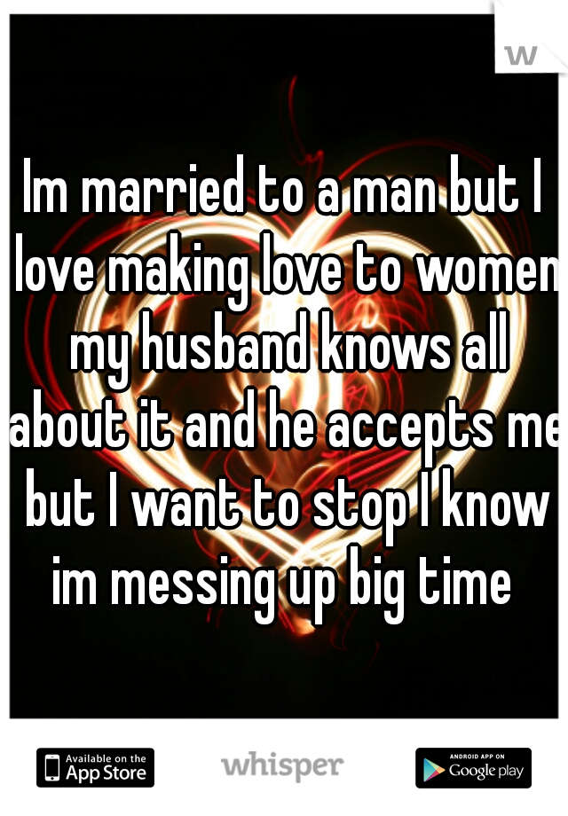 i m married to a man but want a woman