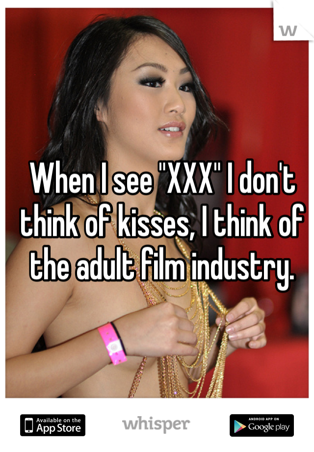 "When I see ""XXX"" I don't think of kisses, I think of the adult film industry."