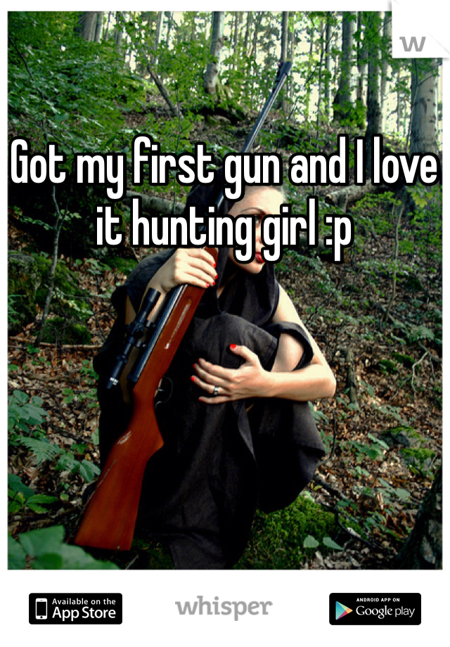 Got my first gun and I love it hunting girl :p