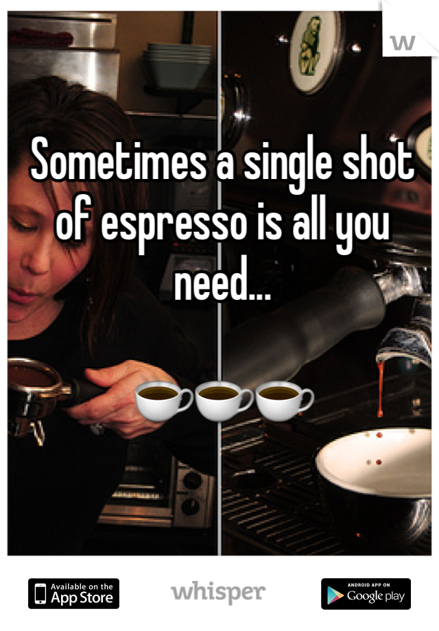 Sometimes a single shot of espresso is all you need...  ☕️☕️☕️