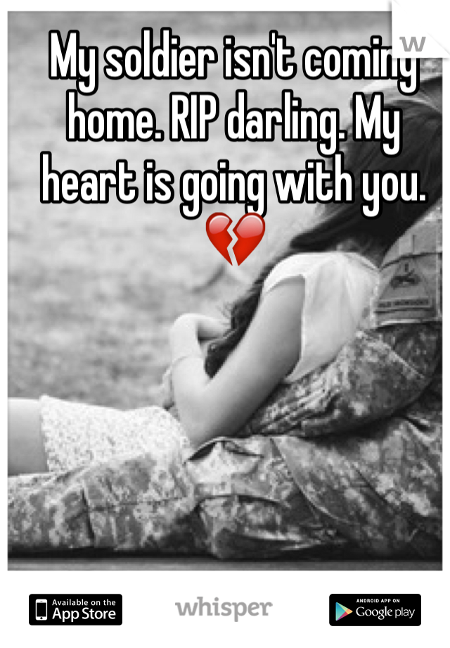 My soldier isn't coming home. RIP darling. My heart is going with you. 💔