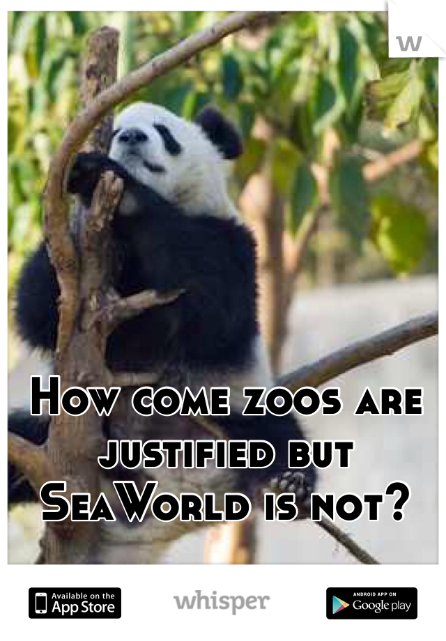 How come zoos are justified but SeaWorld is not?