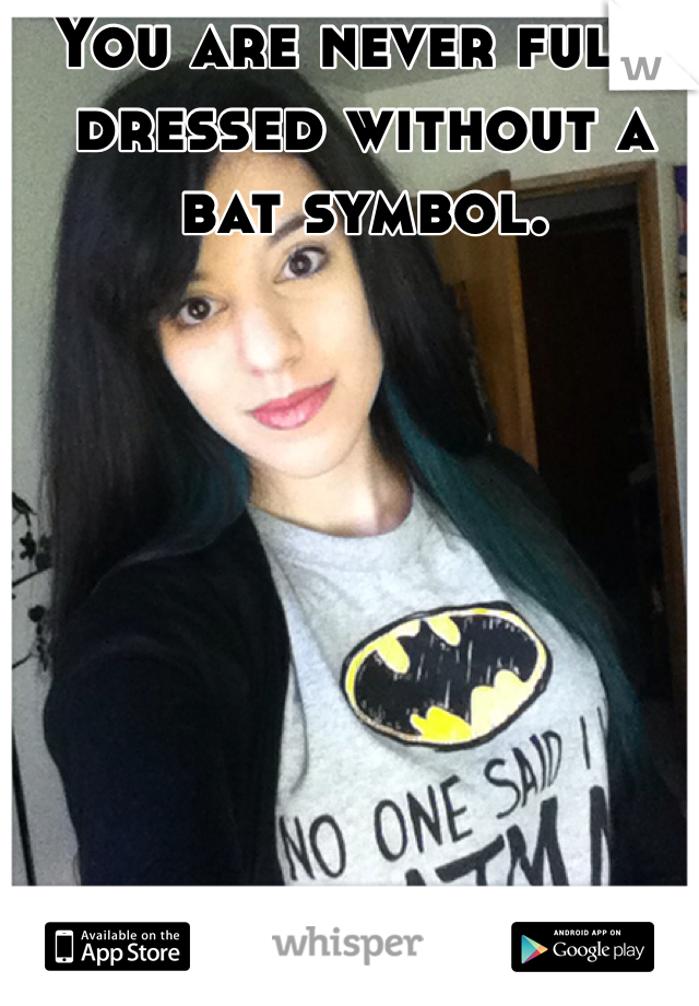 You are never fully dressed without a bat symbol.