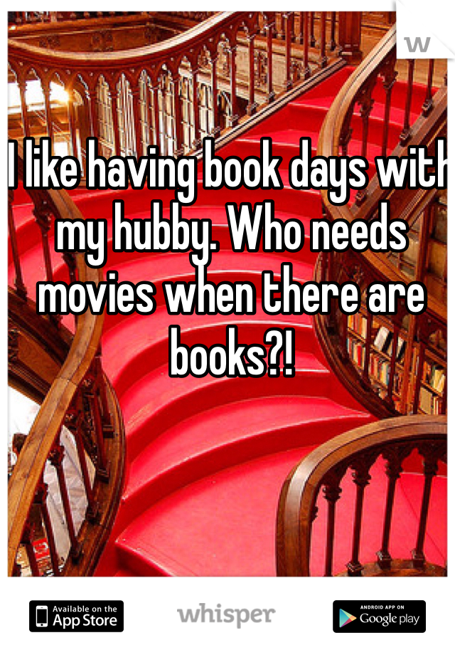 I like having book days with my hubby. Who needs movies when there are books?!