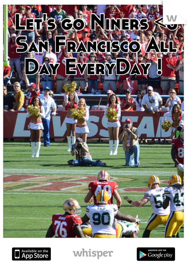 Let's go Niners <3 San Francisco All Day EveryDay !