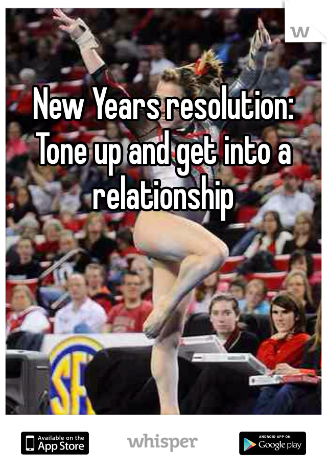 New Years resolution: Tone up and get into a relationship