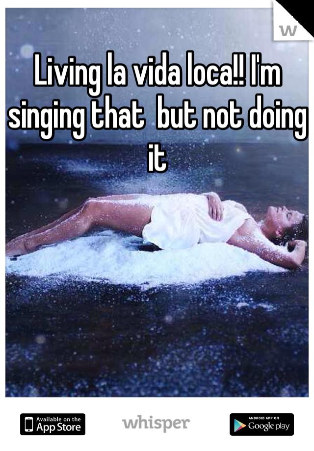 Living la vida loca!! I'm singing that  but not doing it