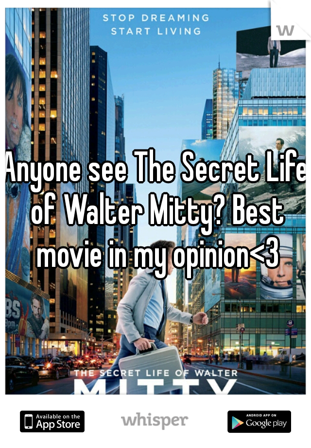 Anyone see The Secret Life of Walter Mitty? Best movie in my opinion<3
