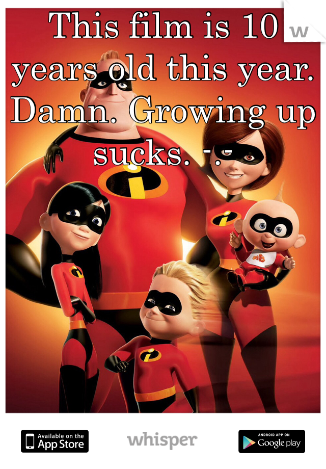 This film is 10 years old this year. Damn. Growing up sucks. -.-
