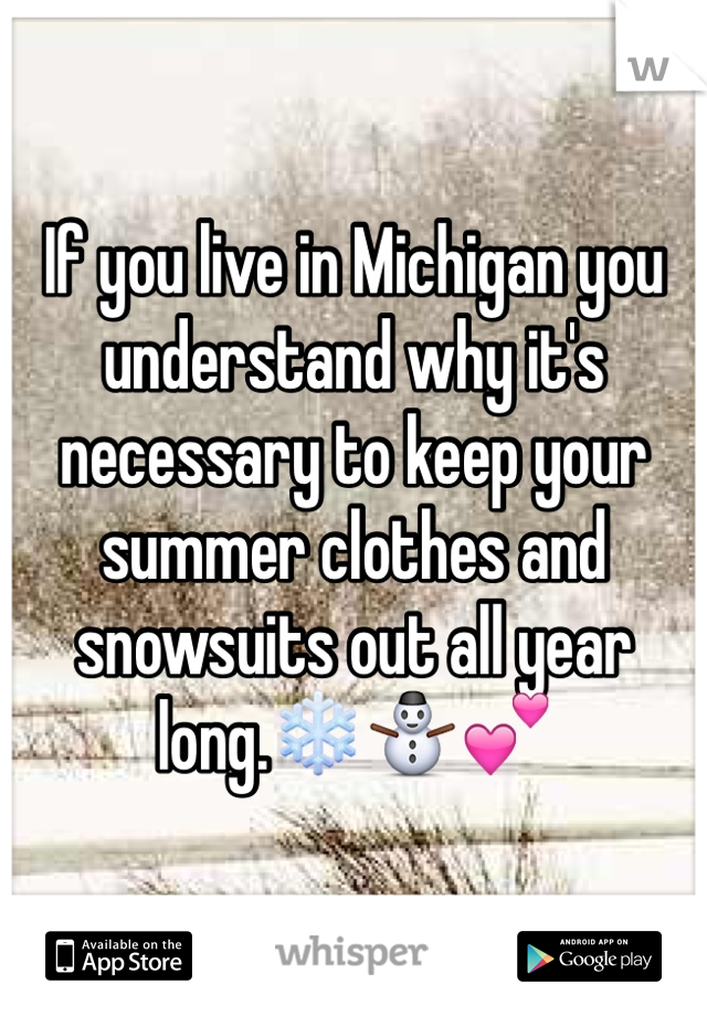 If you live in Michigan you understand why it's necessary to keep your summer clothes and snowsuits out all year long.❄️⛄️💕