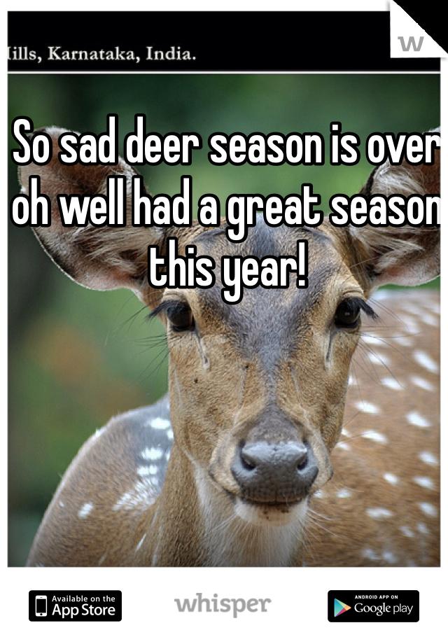 So sad deer season is over oh well had a great season this year!
