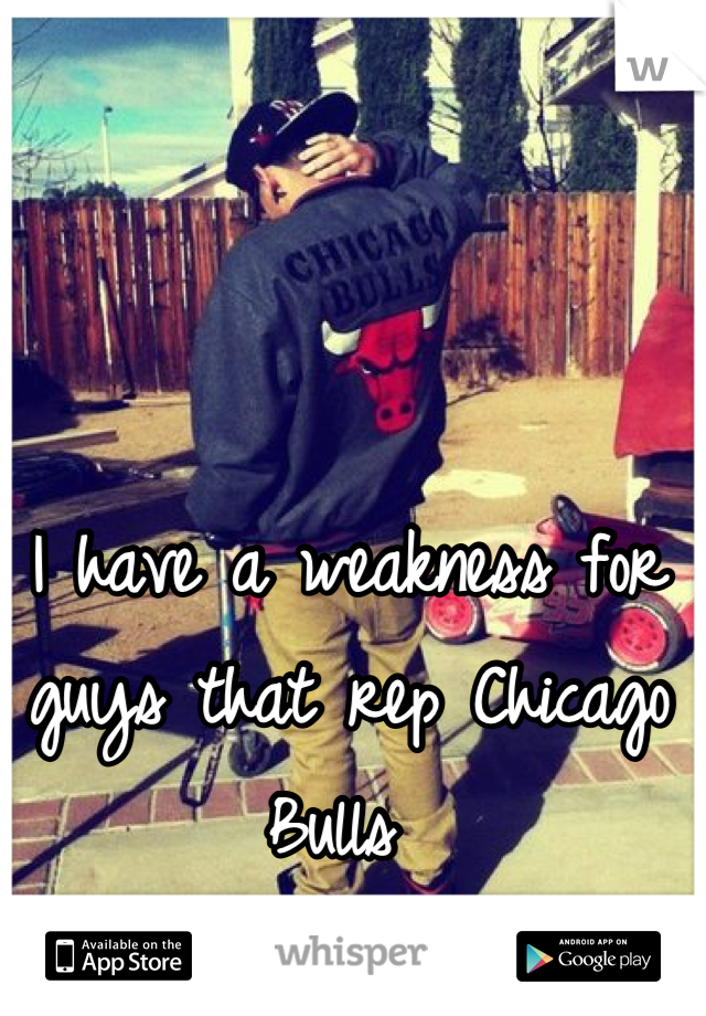 I have a weakness for guys that rep Chicago Bulls