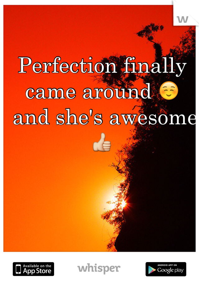 Perfection finally came around ☺️  and she's awesome 👍