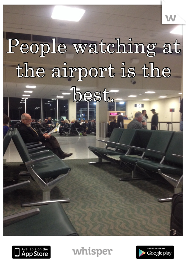 People watching at the airport is the best.