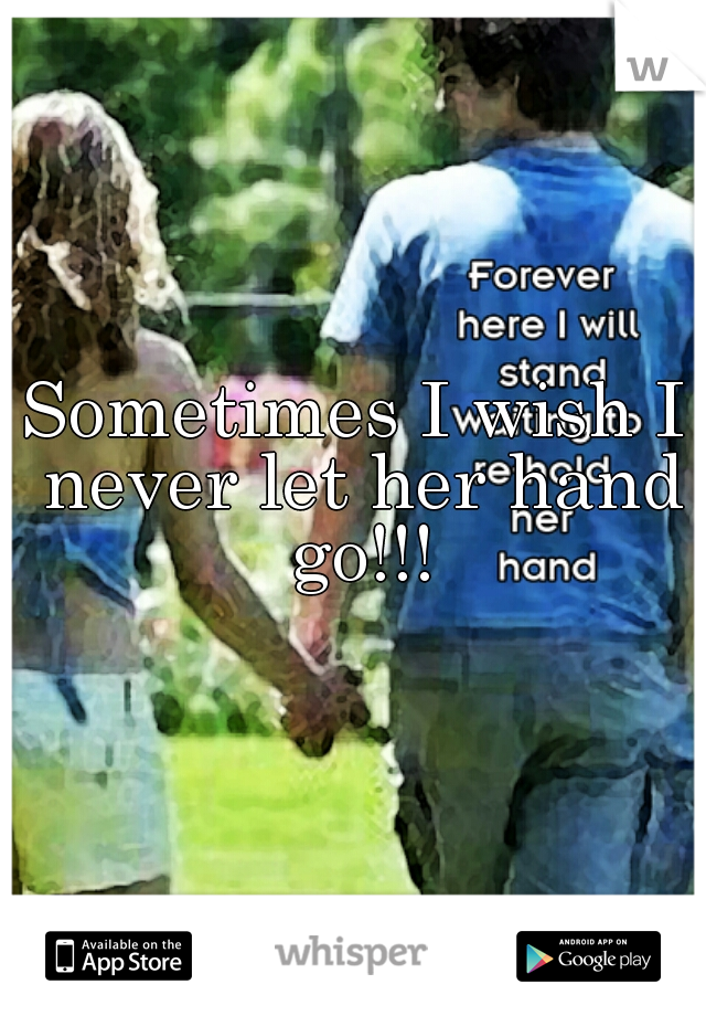 Sometimes I wish I never let her hand go!!!