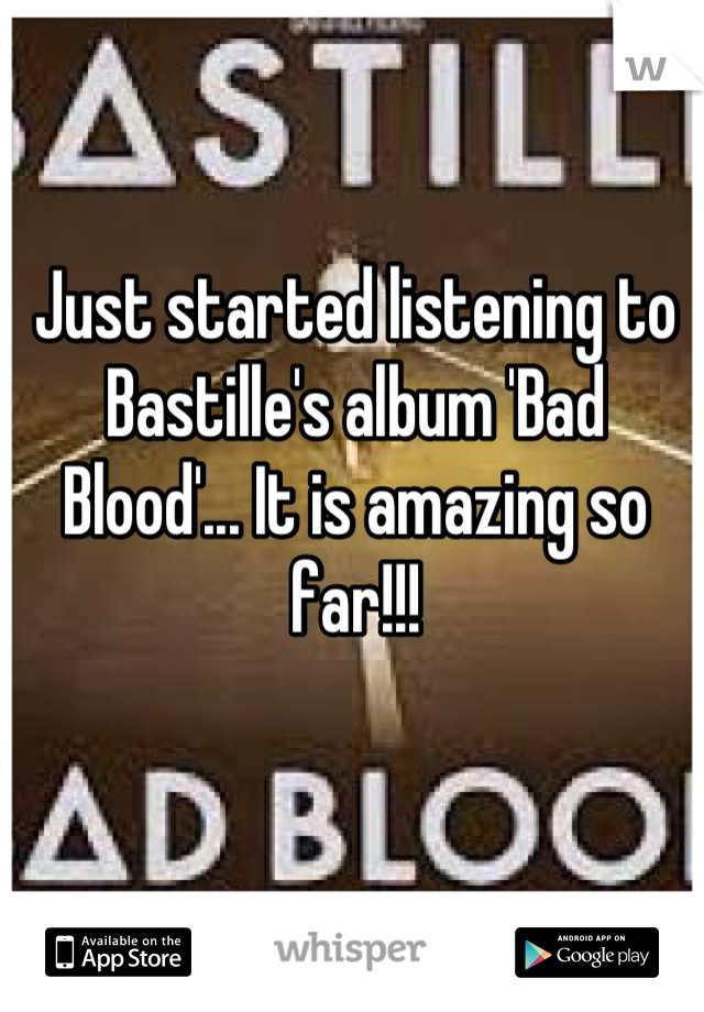 Just started listening to Bastille's album 'Bad Blood'... It is amazing so far!!!