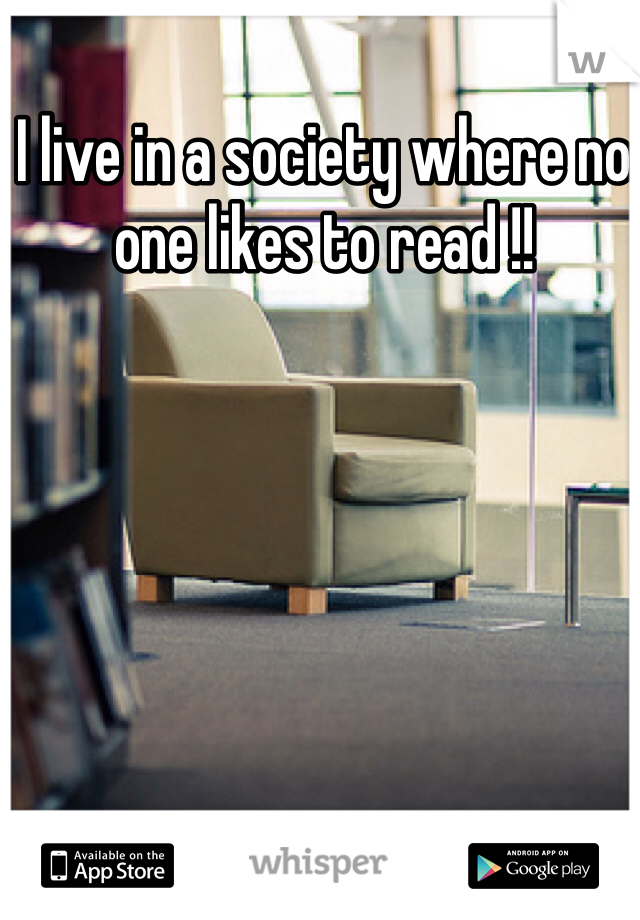 I live in a society where no one likes to read !!
